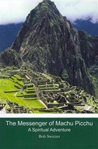 The Messenger of Machu Picchu: A Spiritual Adventure