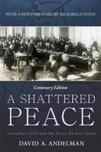 Shattered Peace: Versailles 1919 and the Price We Pay Today