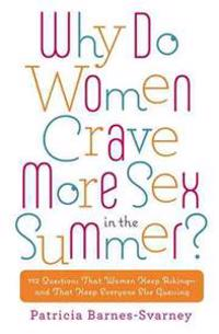 Why Do Women Crave More Sex in the Summer?: 112 Questions That Women Keep Asking-And That Keep Everyone Else Guessing