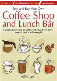 Start and Run Your Own Coffee Shop and Lunch Bar