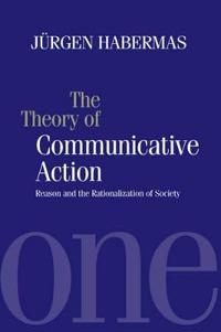 The Theory of Communicative Action: Reason and the Rationalization of Society