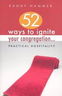 52 Ways to Ignite Your Congregation...: Practical Hospitality