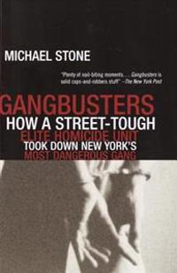 Gangbusters: How a Street Tough, Elite Homicide Unit Took Down New York's Most Dangerous Gang