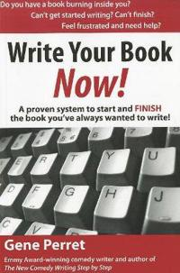 Write Your Book Now!: A Proven System to Start and FINISH the Book You've Always Wanted to Write!