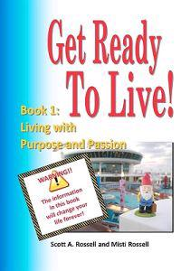 Get Ready to Live!: Book 1: Living with Purpose and Passion