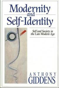 Modernity and self-identity - self and society in the late modern age