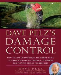 Dave Pelz's Damage Control: How to Save Up to Five Shots Per Round Using All-New Scientifically Proven Techniques for Playing Out of Trouble Lies