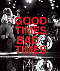 Led Zeppelin: Good Times, Bad Times: A Visual Biography of the Ultimate Band