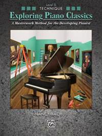 Exploring Piano Classics Technique, Bk 5: A Masterwork Method for the Developing Pianist