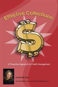 Effective Collections: A Pro-Active Approach to Credit Management: The Collecting Money Series
