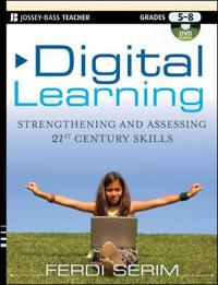 Digital Learning, Grades 5-8: Strengthening and Assessing 21st Century Skills [With DVD]
