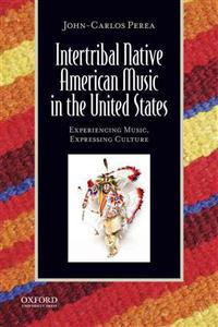 Intertribal Native American Music in the United States: Experiencing Music, Expressing Culture [With CDROM]