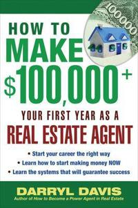 How to Make $100,000 + Your First Year as a Real Estate Agent
