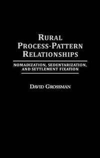 Rural Process-Pattern Relationships: Nomadization, Sedentarization, and Settlement Fixation