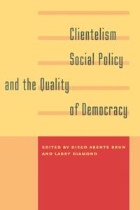 Clientelism, Social Policy, and the Quality of Democracy