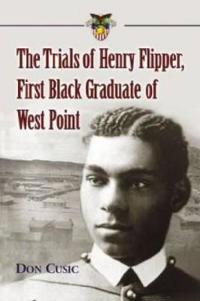 The Trials of Henry Flipper, First Black Graduate of West Point
