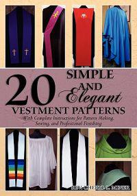 20 Simple and Elegant Vestment Patterns: With Complete Instructions for Pattern Making, Sewing, and Professional Finishing