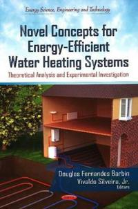 Novel Concepts for Energy-Efficient Water Heating Systems: Theoretical Analysis and Experimental Investigation