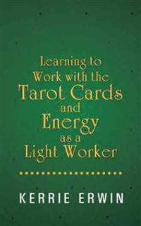 Learning to Work With the Tarot Cards and Energy As a Light Worker