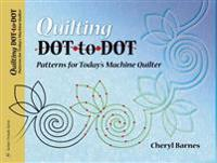 Quilting Dot-To-Dot: Patterns for Today's Machine Quilter
