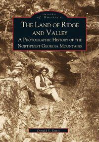 The Land of Ridge and Valley:: A Photographic History of the Northwest Georgia Mountains