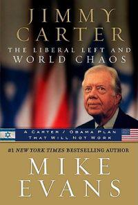 Jimmy Carter the Liberal Left and World Chaos: A Carter/Obama Plan That Will Not Work