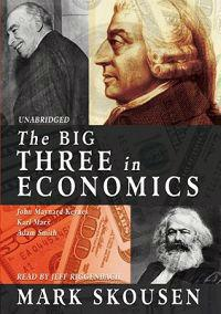 The Big Three in Economics: John Maynard Keynes, Karl Marx, Adam Smith