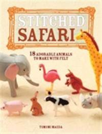 Stitched Safari: 18 Adorable Animals to Make with Felt [With Pattern(s)]