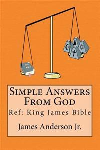 Simple Answers from God: This Book Gives Easily Understood Bible Verses That Confirm One Another, to Answer the Most Frequently Asked Questions
