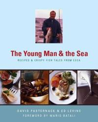 Young Man and the Sea: Recipes and Crispy Fish Tales from Esca