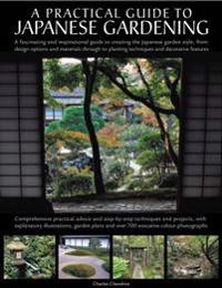 A Practical Guide to Japanese Gardening: From Design Options and Materials to Planting Techniques and Decorative Features