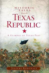 Historic Tales from the Texas Republic:: A Glimpse of Texas Past