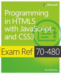 Exam Ref 70-480, Programming in Html5 with JavaScript and Css3