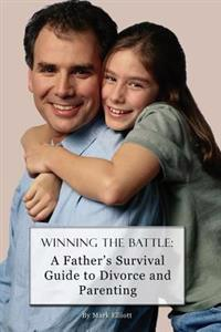 Winning the Battle: : A Father's Survival Guide to Divorce and Parenting