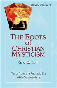The Roots of Christian Mysticism: Texts from the Patristic Era with Commentary