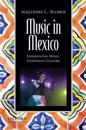 Music in Mexico: Experiencing Music, Expressing Culture [With CD (Audio)]