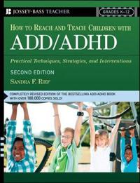 How to Reach and Teach Children with ADD/ADHD: Practical Techniques, Strategies, and Interventions