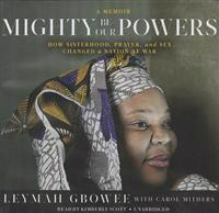 Mighty Be Our Powers: How Sisterhood, Prayer, and Sex Changed a Nation at War