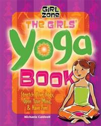 The Girls' Yoga Book: Stretch Your Body, Open Your Mind, & Have Fun!