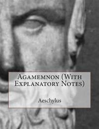 Agamemnon (with Explanatory Notes)