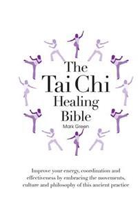 The Tai Chi Healing Bible: A Step-By-Step Guide to Achieving Physical and Mental Balance