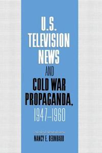 U.S. Television News and Cold War Propaganda, 1947-1960