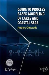 Guide to Process Based Modeling of Lakes and Coastal Seas
