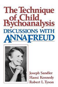 Technique of Child Psychoanalysis: Discussions with Anna Freud