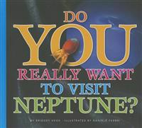 Do You Really Want to Visit Neptune?