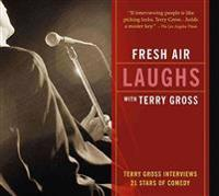 Fresh Air: Laughs: Terry Gross Interviews 21 Stars of Comedy