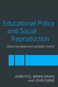 Educational Policy and Social Reproduction