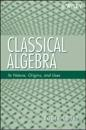 Classical Algebra: Its Nature, Origins, and Uses