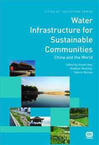 Water Infrastructure for Sustainable Communities: China and the World