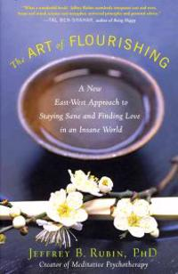 The Art of Flourishing: A New East-West Approach to Staying Sane and Finding Love in an Insane World